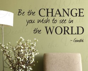 Be The Change You Want To See In The World Wallpaper 1