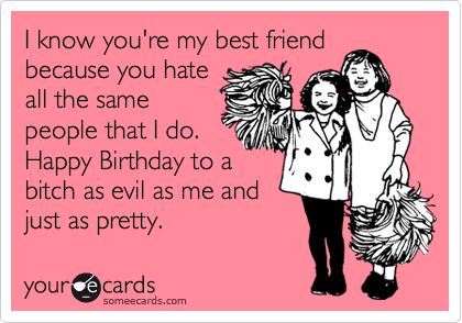 Funny Happy Birthday Wishes For Best Friend 1